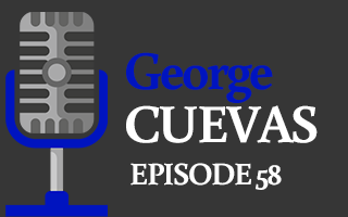 EP 58 | George Cuevas – Leading with Value!