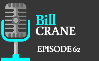 EP 62 – Bill Crane | Are You Willing to Do What it Takes to be Successful?
