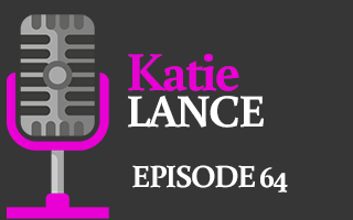 EP 64 – Katie Lance | Make Social Media about Connection NOT Perfection