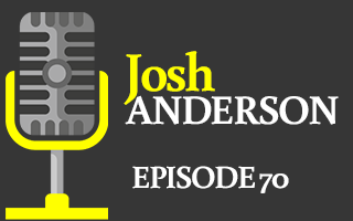 EP 70 – Josh Anderson | Getting Back to the Basics