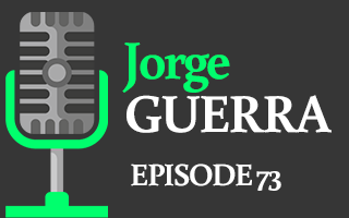 EP 73 – Jorge Guerra Jr. | Consistency + Persistency = Opportunity