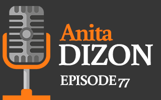 EP 77 – Anita Dizon | Are You Bringing Value to Others?